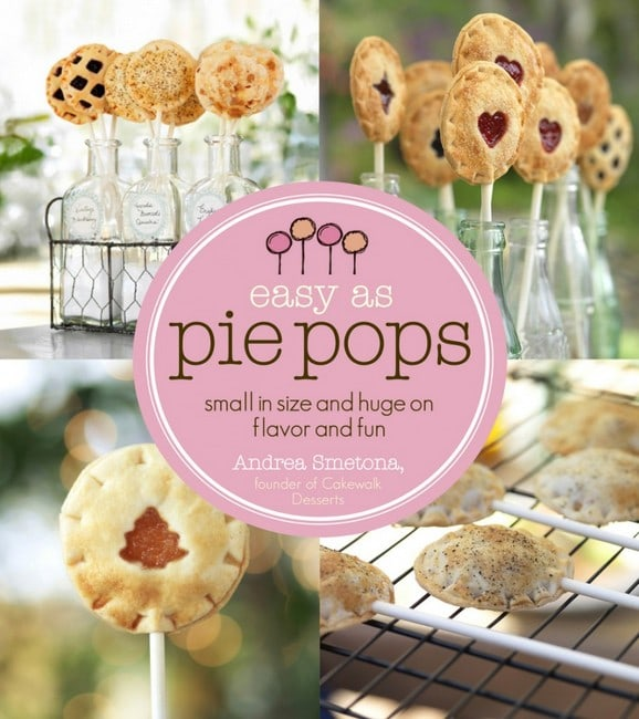 Easy as Pie Pops cookbook cover. Text reads: easy as pie pops. small in size and huge on flavor and fun. By Andrea Smetona, founder of Cakewalk Desserts.