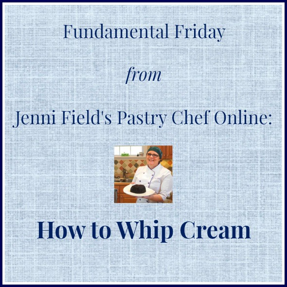 Fundamental Friday from Jenni Field's Pastry Chef Online: How to Whip Cream.