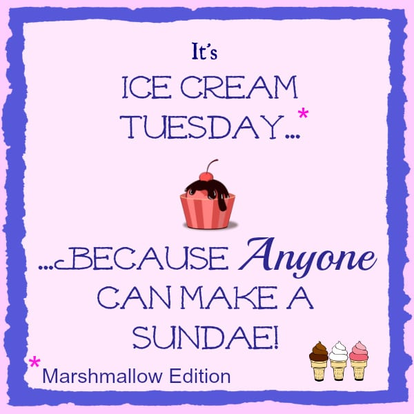 Graphic with text: It's Ice Cream Tuesdays...because anyone can make a sundae! *marshmallow edition.