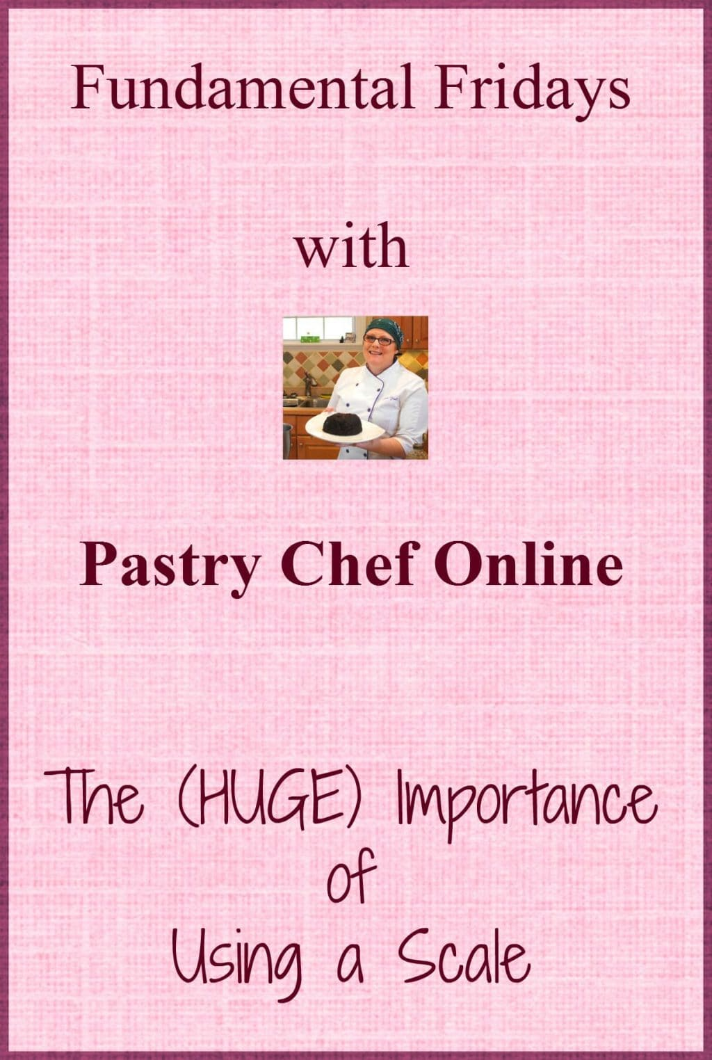 """A pink background with a picture of a chef. Text reads, """"Fundamental Fridays with Pastry Chef Online. The (huge) importance of using a scale."""""""