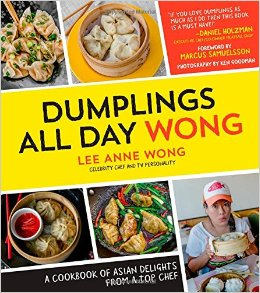 """Cover of cookbook. Text reads: """"Dumplings All Day Wong"""" by Lee Anne Wong. A cookbook of Asian Delights from a Top Chef."""
