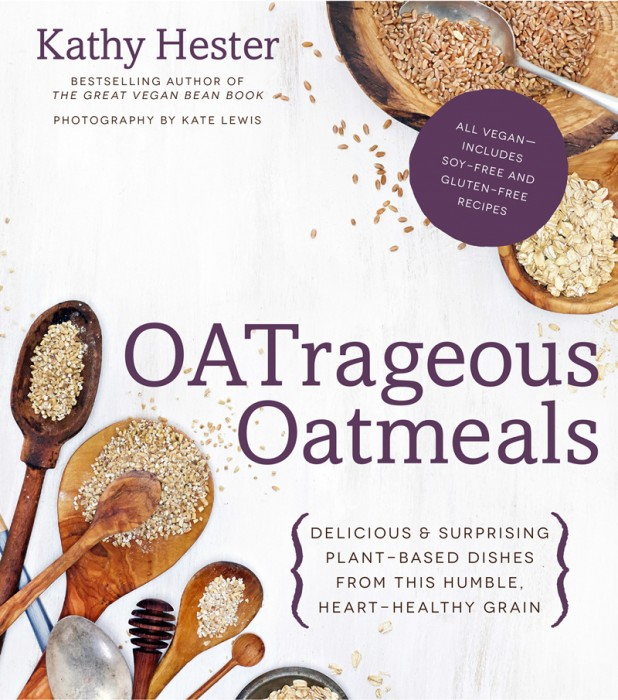 """Book cover of OATrageous Oatmeal. Text reads: """"Kathy Hester bestselling author of The Great Vegan Bean Book"""". """"Photography by Kate Lewis"""". Title reads, """"OATrageous Oatmeals"""". """"Delicious & Surprising Plant-based dishes from this humble, heart-healthy grain."""" Photo shows wooden spoons with steel cut oats in each. Side text reads, """"All Vegan-includes soy-free and gluten-free recipes""""."""