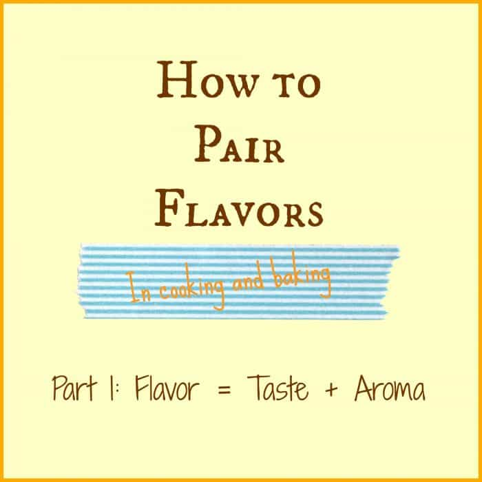 """Text image reading, """"How to Pair Flavors in Cooking and Baking, Part 1: Flavor = Taste + Aroma""""."""