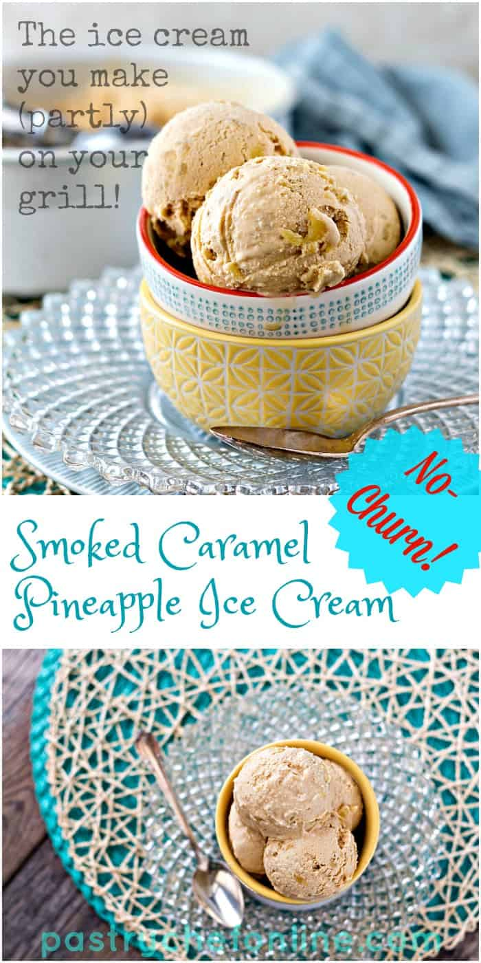 """Smoked Caramel Pineapple Ice Cream Collage with text reading: """"The ice cream you make (partly) on your grill!"""""""
