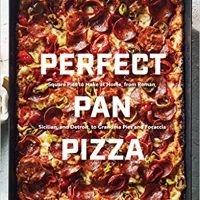Perfect Pan Pizza: Square Pies to Make at Home, from Roman, Sicilian, and Detroit, to Grandma Pies and Focaccia
