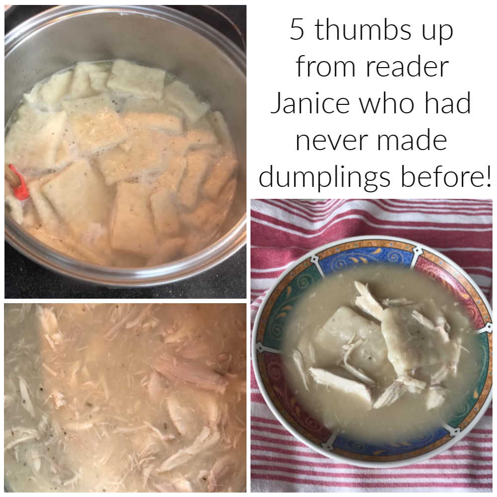 """Collage of 3 images of making and serving flat dumplings with chicken. text reads """"5 thumbs up from reader Janice who had never made dumplings before!""""."""